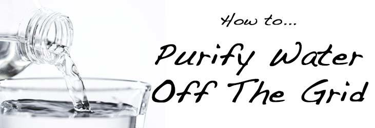 How To Purify Water Off Grid