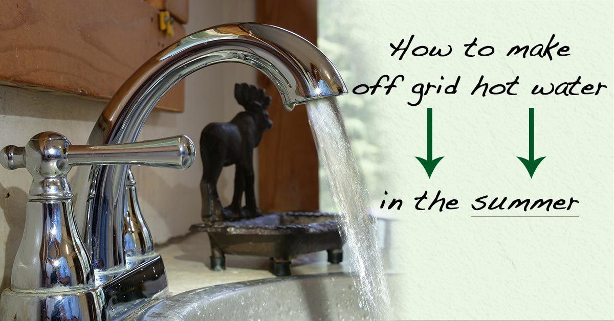 How To Make Off Grid Hot Water In The Summer Sustainable