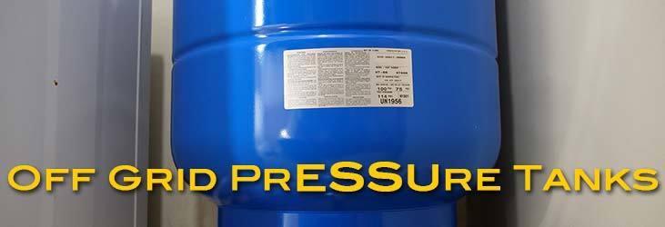 Off grid pressure tanks